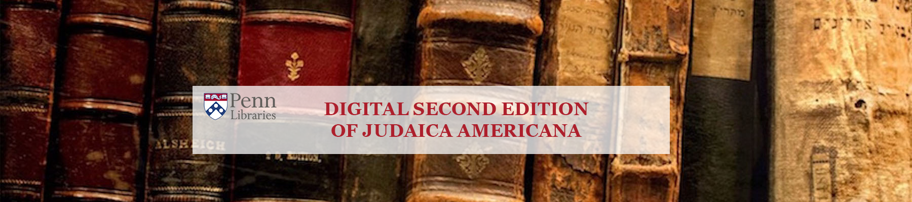 "Header image for the site: shelf of books in the background with white box at center. Penn Libraries logo followed by ""Digital Second Edition of Judaica Americana"""